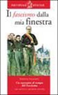 Il Il fascismo dalla mia finestra. Un racconto al tempo del fascismo - Fasanotti Roberta - wuz.it