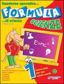Mercatinidinataletorino.it Formula scienze. Quaderno operativo di scienze. Per la Scuola elementare. Vol. 1 Image