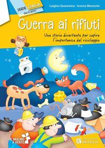 Libro Guerra ai rifiuti Luigino Quaresima , Ivonne Mesturini