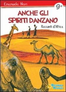 Anche gli spiriti danzano. Storie dall'Africa - Emanuela Nava - copertina