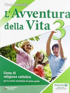 L' avventura della vita. Con espansione online. Per la Scuola media. Con CD-ROM. Vol. 3