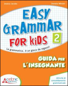 Easy grammar for kids. Guida per linsegnante. Per la Scuola elementare. Vol. 2.pdf