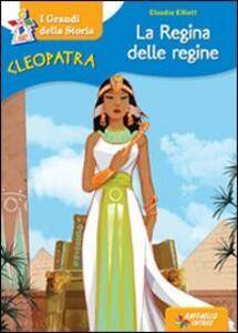 Cleopatra la regina delle regine