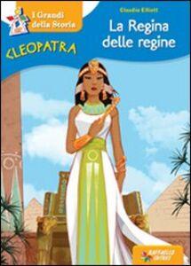 Libro Cleopatra la regina delle regine Claudio Elliott