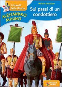 Foto Cover di Alessandro Magno. Sui passi di un condottiero, Libro di Michele Santuliana, edito da Raffaello