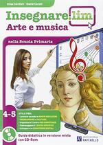 Insegnare Lim. Arte e musica. Guida didattica. Per la 4ª e 5ª classe elementare