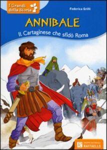 Foto Cover di Annibale. Il cartaginese che sfidò Roma, Libro di Federica Grilli, edito da Raffaello