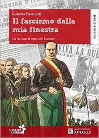 Il Il fascismo dalla mia finestra. Con schede. Con espansione online - Fasanotti Roberta - wuz.it