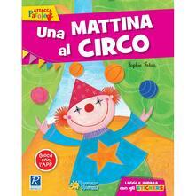 Collegiomercanzia.it Una mattina al circo. Ediz. illustrata Image