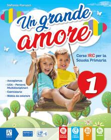 Un grande amore. Corso IRC per la scuola primaria. Classe 4ª-5ª. Per la Scuola elementare. Con e-book. Con espansione online.pdf