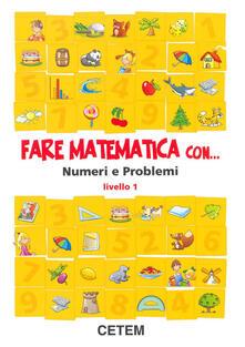 Voluntariadobaleares2014.es Fare matematica con... Numeri e problemi. Livello 1. Per la Scuola elementare Image