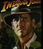 Indiana Jones. La vita, la storia e le avventure di un mito