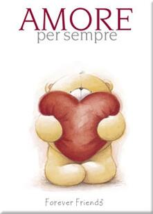 Amore per sempre. Forever friends. Ediz. illustrata