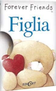 Figlia. Forever friends