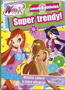 Super trendy! Winx club. Color & attività. Ediz. illustrata.pdf
