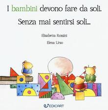 I bambini devono fare da soli. Senza mai sentirsi soli....pdf