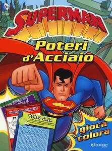 Poteri d'acciaio. Superman. Gioca & colora