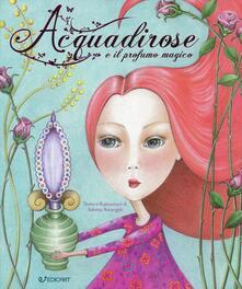 Acquadirose e il profumo magico. Ediz. a colori.pdf