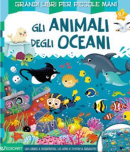 Gli animali degli oceani. Ediz. a colori
