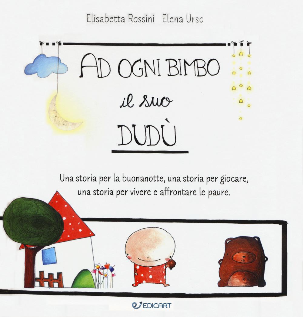 Image of A ogni bimbo il suo Dudù. Una storia per la buonanotte, una storia per giocare, una storia per vivere e affrontare le paure. Ediz. a colori