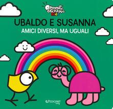 Ubaldo e Susanna. Amici diversi, ma uguali. Pennuti skizzati kids. Ediz. a colori.pdf