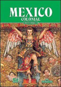 Foto Cover di Messico coloniale. Ediz. spagnola, Libro di E. N. Robles, edito da Bonechi