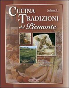 Libro Cucina e tradizioni del Piemonte. Vol. 3: Cuneo, dalle Langhe al Monviso