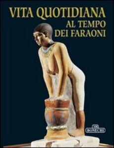 Libro Vita quotidiana al tempo dei faraoni Giovanna Magi , Mario Tosi