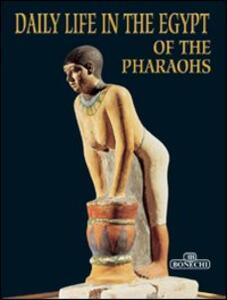 Vita quotidiana al tempo dei faraoni. Ediz. inglese
