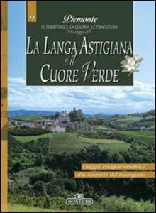 Libro La Langa astigiana e il cuore verde. Piemonte: il territorio, la cucina, le tradizioni. Vol. 9