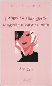 Foto Cover di L' angelo disubbidiente. La leggenda di Marlene Dietrich, Libro di Lia Celi, edito da EL