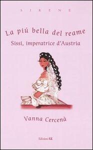 Foto Cover di La più bella del reame. Sissi, imperatrice d'Austria, Libro di Vanna Cercenà, edito da EL