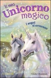 I sogni si avverano. Il mio unicorno magico