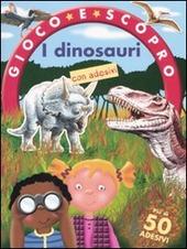 I dinosauri. Gioco e scopro. Con adesivi