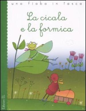 La cicala e la formica. Ediz. illustrata