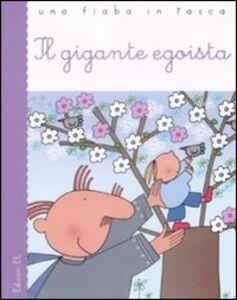Foto Cover di Il gigante egoista, Libro di Oscar Wilde,Roberto Piumini, edito da EL