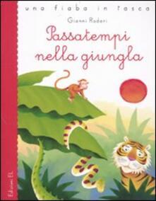Passatempi nella giungla. Ediz. illustrata - Gianni Rodari - copertina