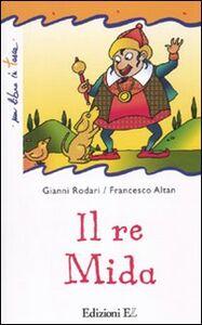 Libro Il re Mida Gianni Rodari , Tullio F. Altan
