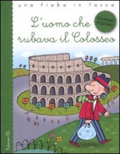 Libro L' uomo che rubava il Colosseo Gianni Rodari , Raffaella Bolaffio