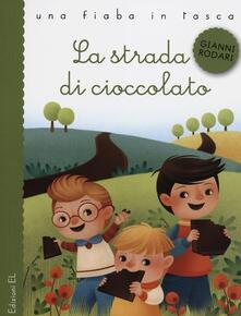 La strada di cioccolato. Ediz. illustrata - Gianni Rodari,Gaia Bordicchia - copertina
