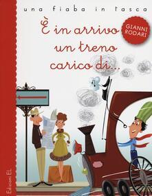 È in arrivo un treno carico di... - Gianni Rodari,Chiara Nocentini - copertina