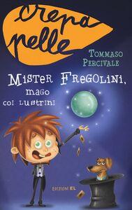 Libro Mister Fregolini, mago coi lustrini Tommaso Percivale
