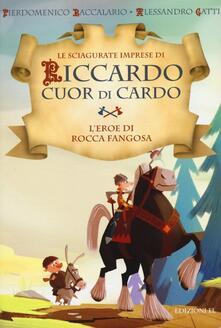L eroe di Rocca Fangosa. Le sciagurate imprese di Riccardo Cuor di Cardo. Vol. 1.pdf