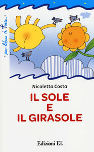 Libro Il sole e il girasole Nicoletta Costa