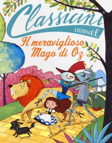 Il meraviglioso mago di Oz da L. Frank Baum. Ediz. illustrata - Silvia Roncaglia - copertina