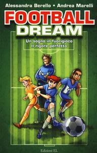 Foto Cover di Football dream: Un sogno in fuorigioco-Il rigore perfetto, Libro di Alessandra Berello,Andrea Marelli, edito da EL