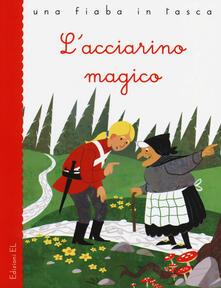L' acciarino magico. Ediz. illustrata - Stefano Bordiglioni,Angelo Feltrin,Hans Christian Andersen - copertina
