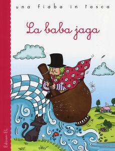 Foto Cover di La Baba Jaga, Libro di Stefano Bordiglioni,Ilaria Vallone, edito da EL