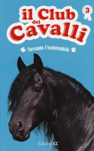 Tornado l'indomabile. Il club dei cavalli. Vol. 3