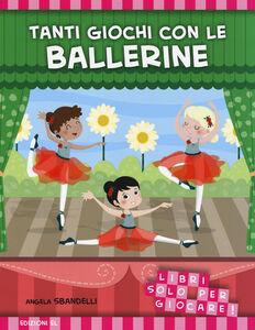 Foto Cover di Tanti giochi con le ballerine. Libri solo per giocare!, Libro di Angela Sbandelli, edito da EL